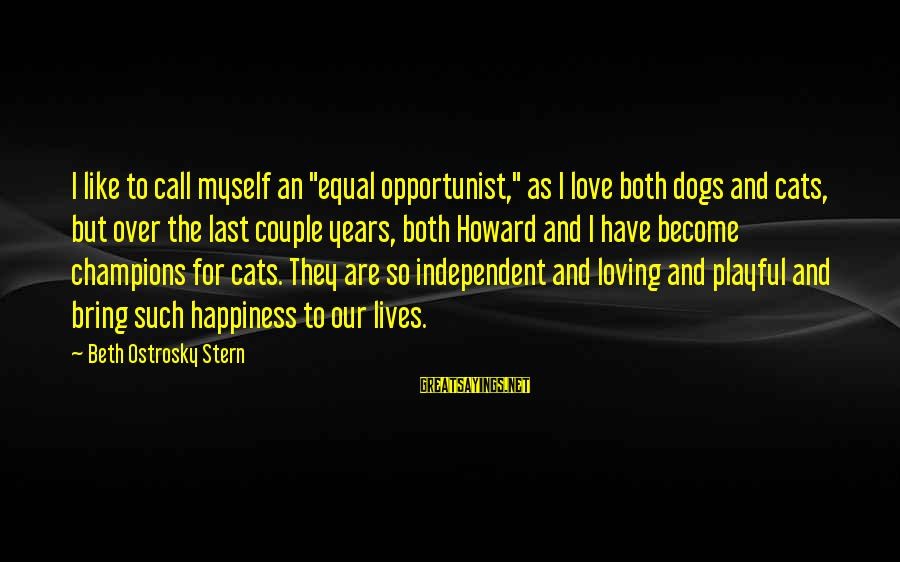"""Dogs Love Sayings By Beth Ostrosky Stern: I like to call myself an """"equal opportunist,"""" as I love both dogs and cats,"""