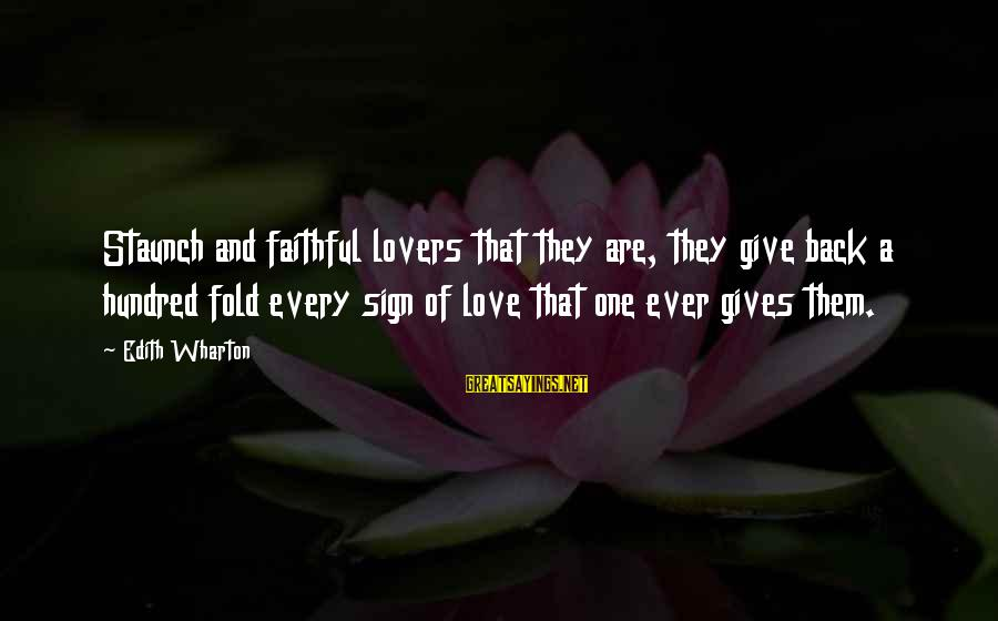 Dogs Love Sayings By Edith Wharton: Staunch and faithful lovers that they are, they give back a hundred fold every sign