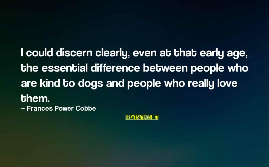 Dogs Love Sayings By Frances Power Cobbe: I could discern clearly, even at that early age, the essential difference between people who