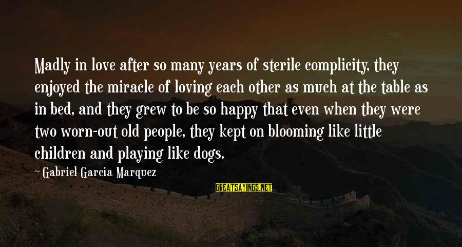 Dogs Love Sayings By Gabriel Garcia Marquez: Madly in love after so many years of sterile complicity, they enjoyed the miracle of