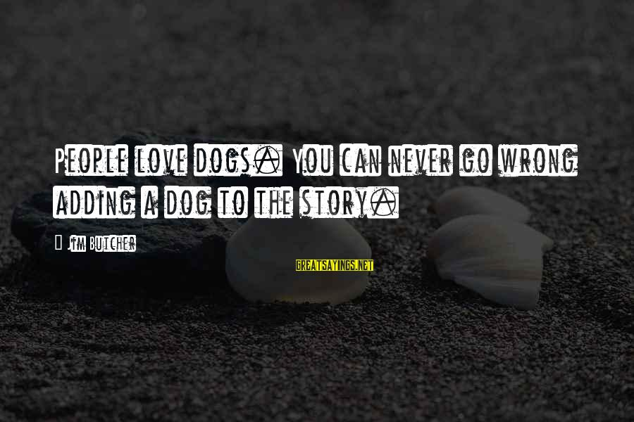 Dogs Love Sayings By Jim Butcher: People love dogs. You can never go wrong adding a dog to the story.