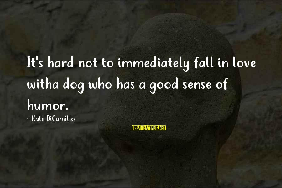 Dogs Love Sayings By Kate DiCamillo: It's hard not to immediately fall in love witha dog who has a good sense
