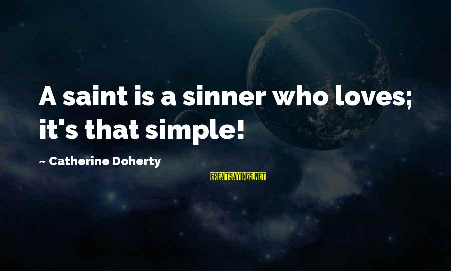 Doherty's Sayings By Catherine Doherty: A saint is a sinner who loves; it's that simple!