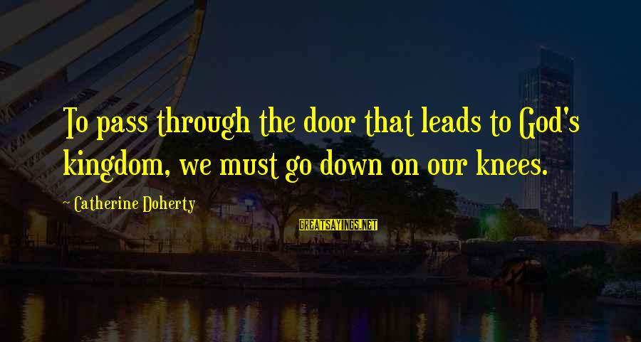 Doherty's Sayings By Catherine Doherty: To pass through the door that leads to God's kingdom, we must go down on