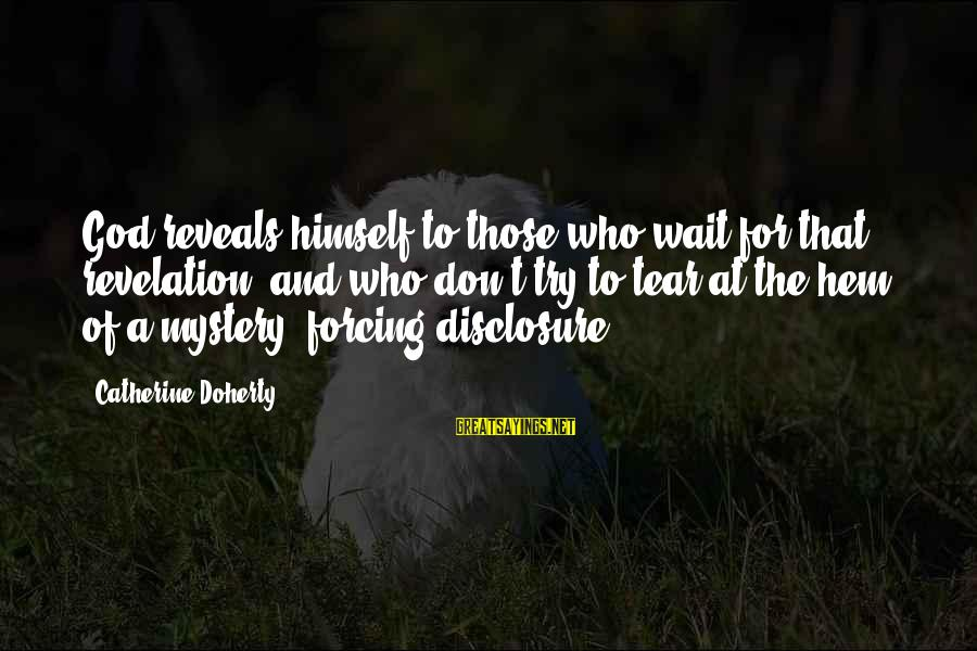 Doherty's Sayings By Catherine Doherty: God reveals himself to those who wait for that revelation, and who don't try to