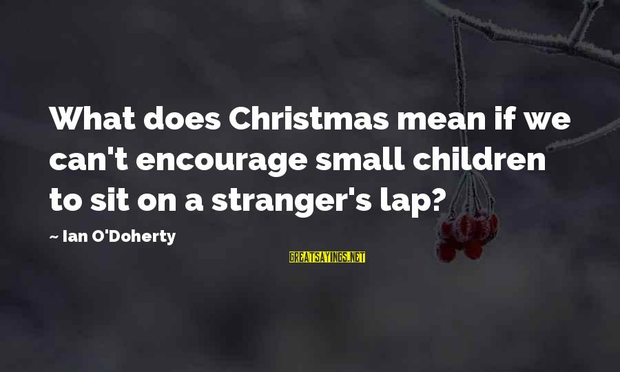 Doherty's Sayings By Ian O'Doherty: What does Christmas mean if we can't encourage small children to sit on a stranger's