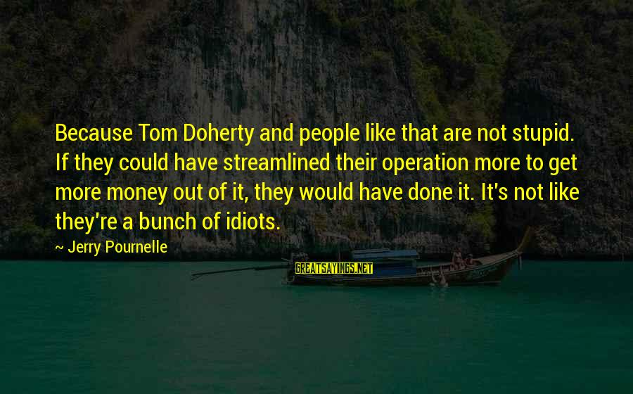 Doherty's Sayings By Jerry Pournelle: Because Tom Doherty and people like that are not stupid. If they could have streamlined
