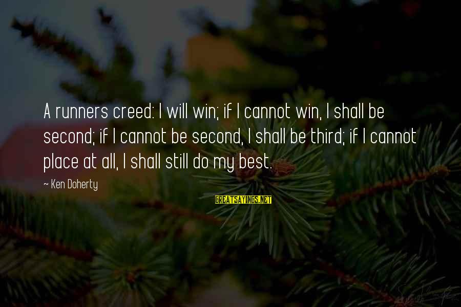 Doherty's Sayings By Ken Doherty: A runners creed: I will win; if I cannot win, I shall be second; if