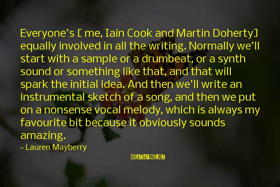 Doherty's Sayings By Lauren Mayberry: Everyone's [ me, Iain Cook and Martin Doherty] equally involved in all the writing. Normally