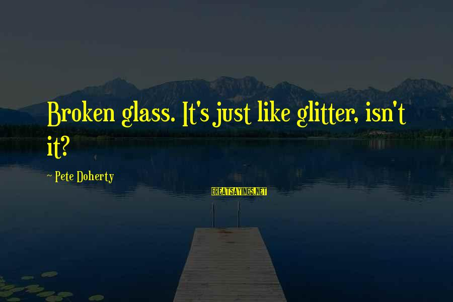 Doherty's Sayings By Pete Doherty: Broken glass. It's just like glitter, isn't it?