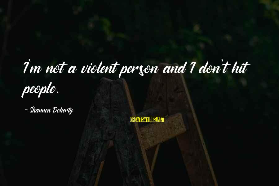 Doherty's Sayings By Shannen Doherty: I'm not a violent person and I don't hit people.