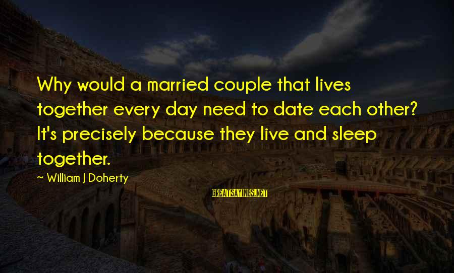 Doherty's Sayings By William J Doherty: Why would a married couple that lives together every day need to date each other?
