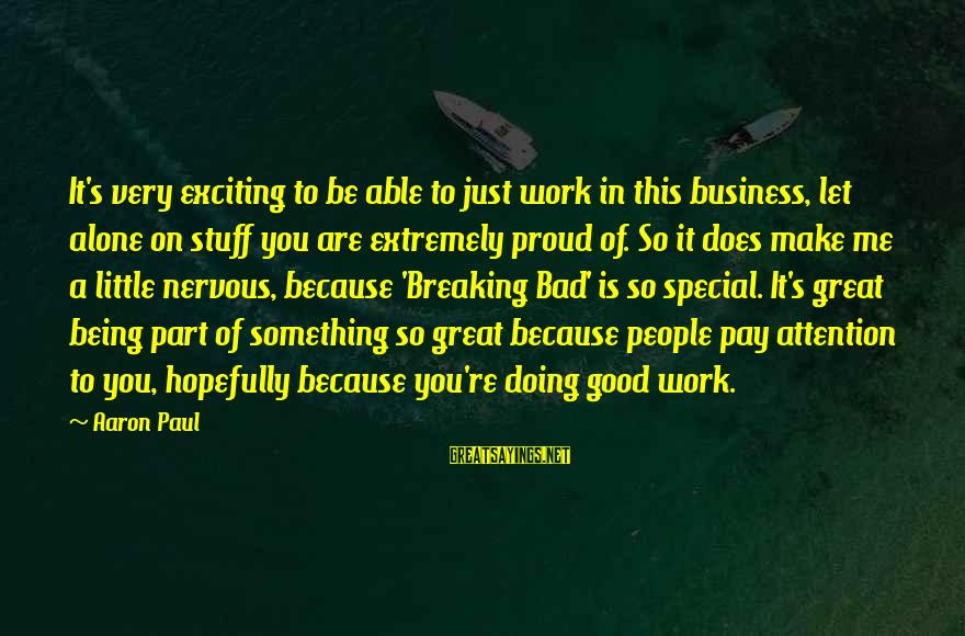 Doing Great Work Sayings By Aaron Paul: It's very exciting to be able to just work in this business, let alone on