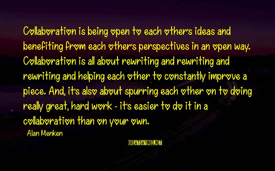 Doing Great Work Sayings By Alan Menken: Collaboration is being open to each other's ideas and benefiting from each other's perspectives in
