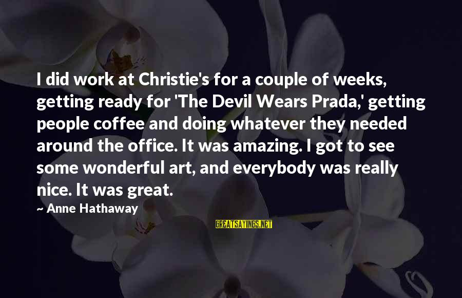 Doing Great Work Sayings By Anne Hathaway: I did work at Christie's for a couple of weeks, getting ready for 'The Devil