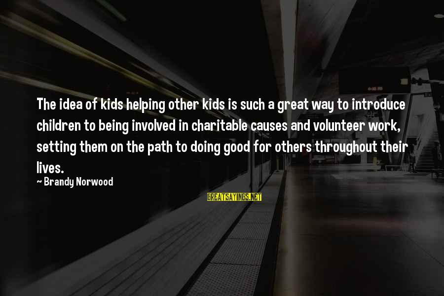 Doing Great Work Sayings By Brandy Norwood: The idea of kids helping other kids is such a great way to introduce children