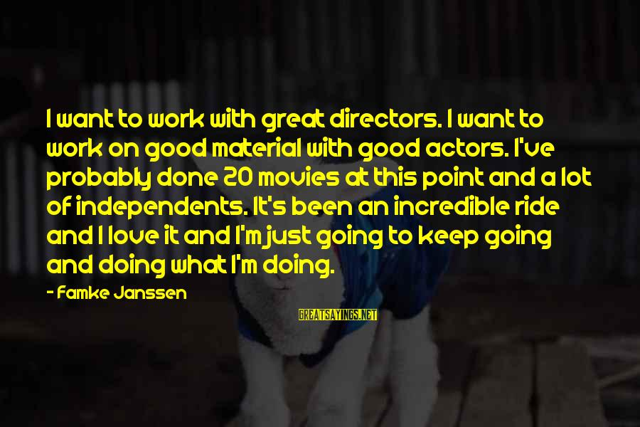 Doing Great Work Sayings By Famke Janssen: I want to work with great directors. I want to work on good material with