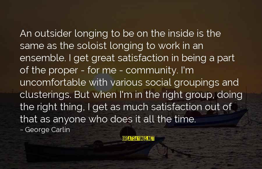 Doing Great Work Sayings By George Carlin: An outsider longing to be on the inside is the same as the soloist longing