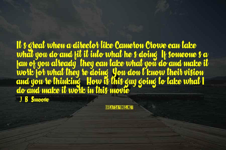 Doing Great Work Sayings By J. B. Smoove: It's great when a director like Cameron Crowe can take what you do and fit