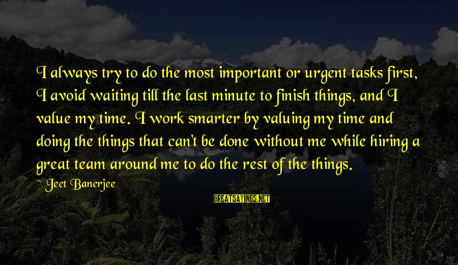 Doing Great Work Sayings By Jeet Banerjee: I always try to do the most important or urgent tasks first, I avoid waiting
