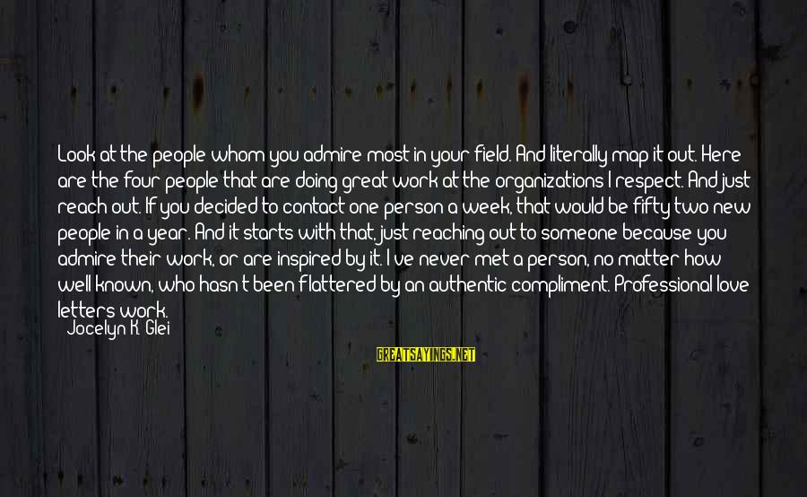 Doing Great Work Sayings By Jocelyn K. Glei: Look at the people whom you admire most in your field. And literally map it