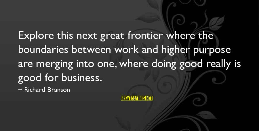 Doing Great Work Sayings By Richard Branson: Explore this next great frontier where the boundaries between work and higher purpose are merging