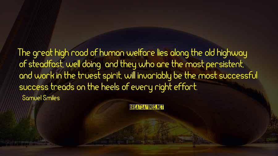 Doing Great Work Sayings By Samuel Smiles: The great high-road of human welfare lies along the old highway of steadfast, well-doing; and