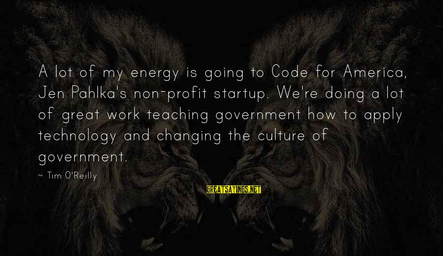 Doing Great Work Sayings By Tim O'Reilly: A lot of my energy is going to Code for America, Jen Pahlka's non-profit startup.