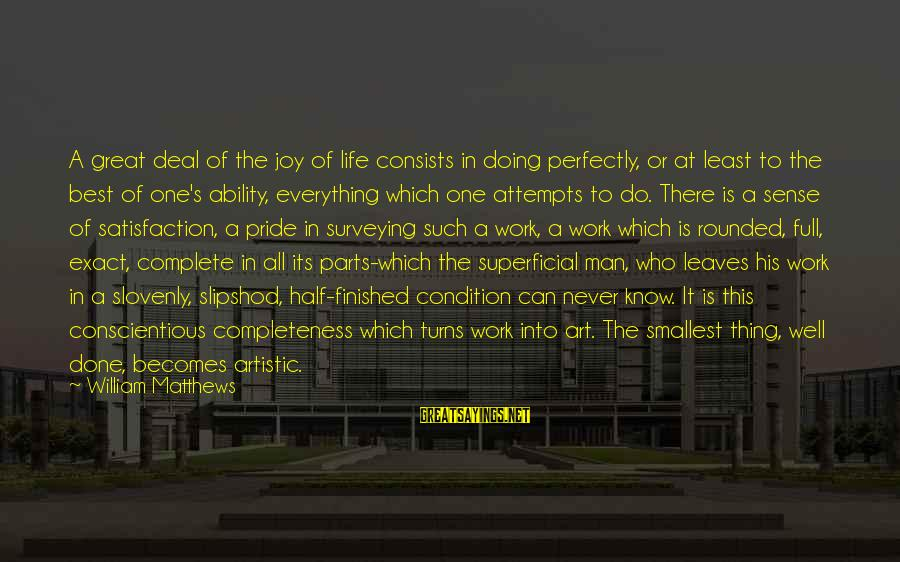 Doing Great Work Sayings By William Matthews: A great deal of the joy of life consists in doing perfectly, or at least