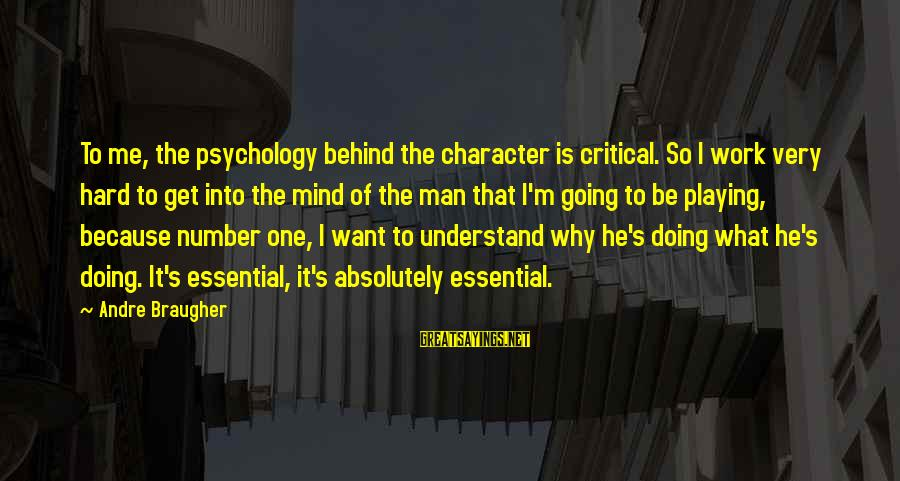 Doing It Hard Sayings By Andre Braugher: To me, the psychology behind the character is critical. So I work very hard to