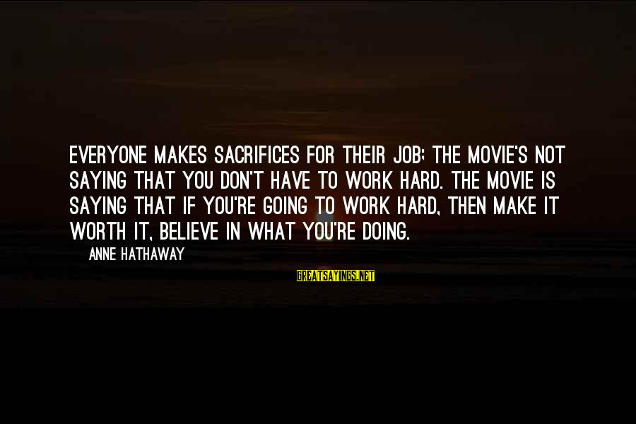 Doing It Hard Sayings By Anne Hathaway: Everyone makes sacrifices for their job; the movie's not saying that you don't have to