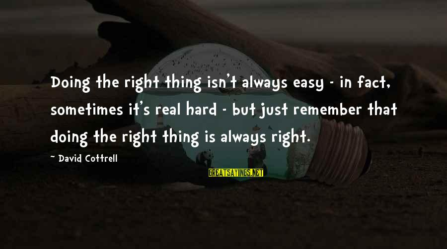 Doing It Hard Sayings By David Cottrell: Doing the right thing isn't always easy - in fact, sometimes it's real hard -