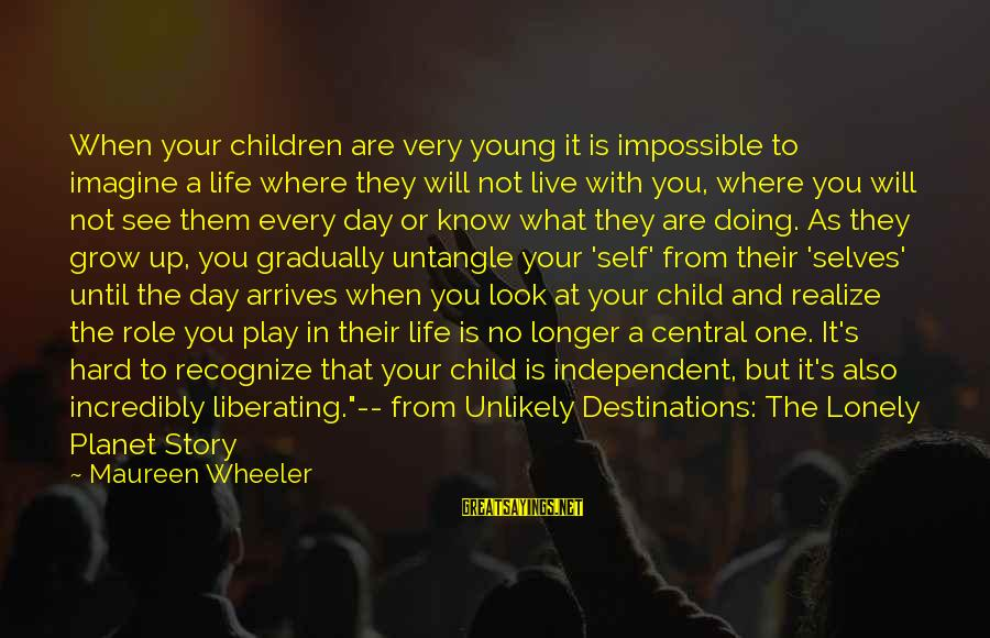 Doing It Hard Sayings By Maureen Wheeler: When your children are very young it is impossible to imagine a life where they