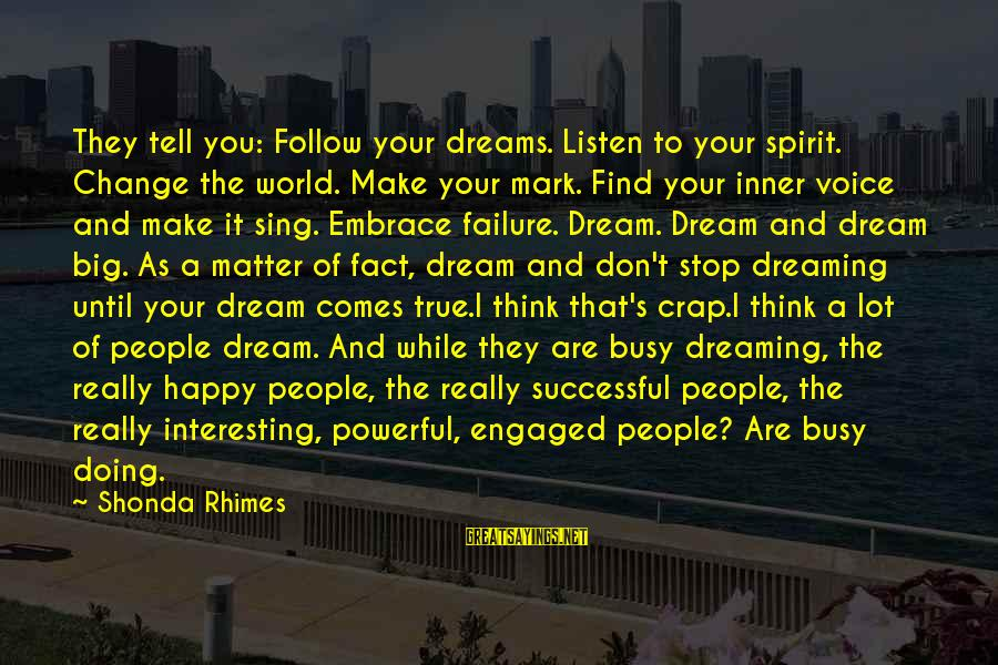 Doing It Hard Sayings By Shonda Rhimes: They tell you: Follow your dreams. Listen to your spirit. Change the world. Make your