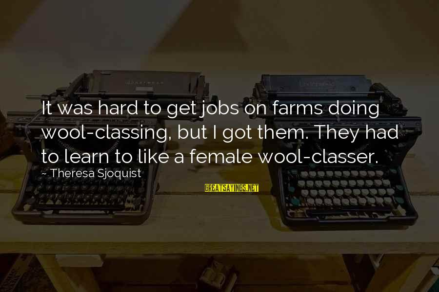 Doing It Hard Sayings By Theresa Sjoquist: It was hard to get jobs on farms doing wool-classing, but I got them. They