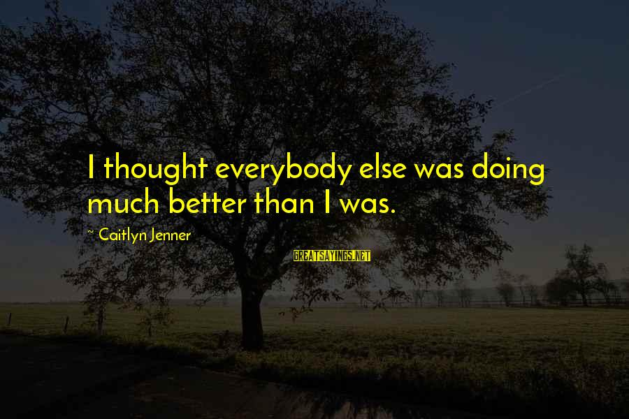 Doing Much Better Sayings By Caitlyn Jenner: I thought everybody else was doing much better than I was.