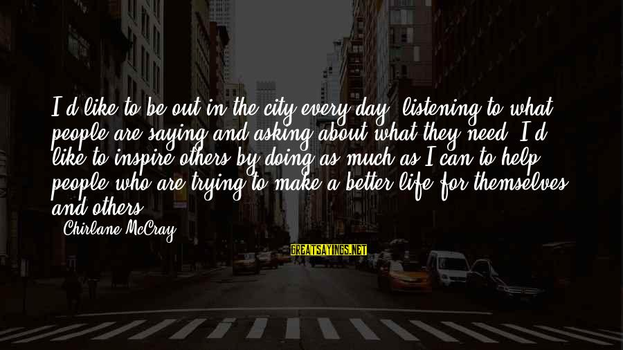 Doing Much Better Sayings By Chirlane McCray: I'd like to be out in the city every day, listening to what people are