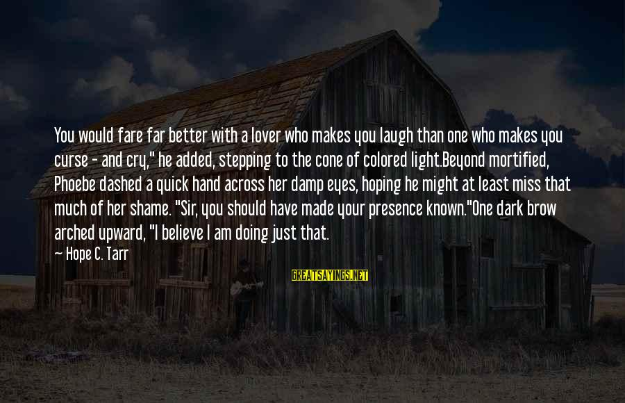 Doing Much Better Sayings By Hope C. Tarr: You would fare far better with a lover who makes you laugh than one who