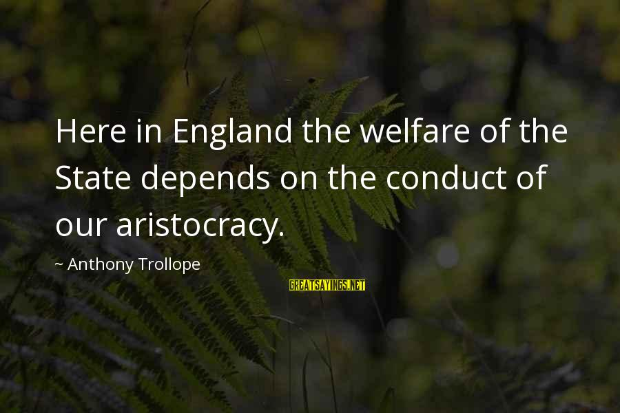Doing Something Extraordinary Sayings By Anthony Trollope: Here in England the welfare of the State depends on the conduct of our aristocracy.