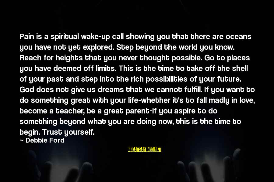 Doing Something Extraordinary Sayings By Debbie Ford: Pain is a spiritual wake-up call showing you that there are oceans you have not