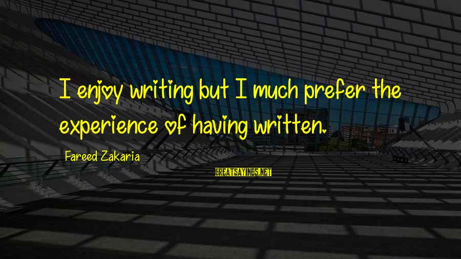 Doing Something Extraordinary Sayings By Fareed Zakaria: I enjoy writing but I much prefer the experience of having written.