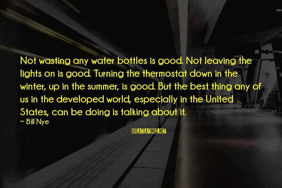 Doing The Good Thing Sayings By Bill Nye: Not wasting any water bottles is good. Not leaving the lights on is good. Turning