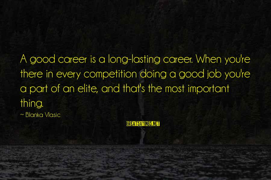 Doing The Good Thing Sayings By Blanka Vlasic: A good career is a long-lasting career. When you're there in every competition doing a