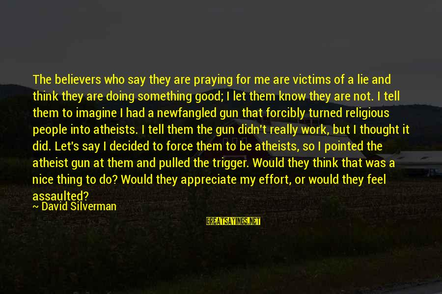 Doing The Good Thing Sayings By David Silverman: The believers who say they are praying for me are victims of a lie and