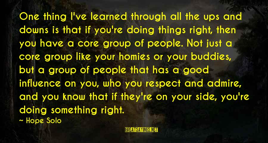 Doing The Good Thing Sayings By Hope Solo: One thing I've learned through all the ups and downs is that if you're doing