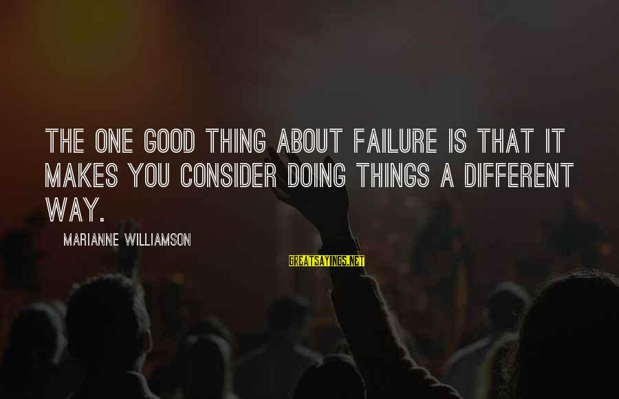 Doing The Good Thing Sayings By Marianne Williamson: The one good thing about failure is that it makes you consider doing things a