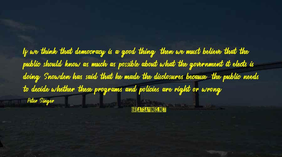 Doing The Good Thing Sayings By Peter Singer: If we think that democracy is a good thing, then we must believe that the