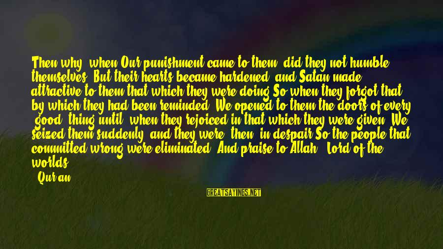 Doing The Good Thing Sayings By Qur'an: Then why, when Our punishment came to them, did they not humble themselves? But their