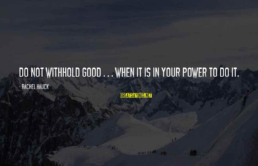 Doing The Good Thing Sayings By Rachel Hauck: Do not withhold good . . . when it is in your power to do