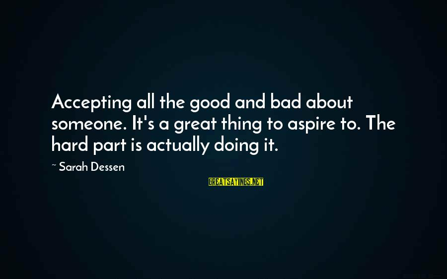 Doing The Good Thing Sayings By Sarah Dessen: Accepting all the good and bad about someone. It's a great thing to aspire to.